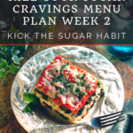 Week 2 Break Sugar Addiction Menu Plan 11