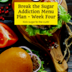 Week Four Break the Sugar Addiction with BONUS 5