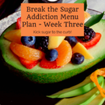 Week Three Break the Sugar Addiction Menu Plan 4