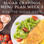 Week Three Break the Sugar Addiction Menu Plan 5