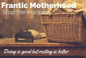 Frantic Motherhood...stop the madness 1