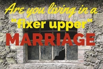 "Is Your Marriage a ""Fixer Upper""..."
