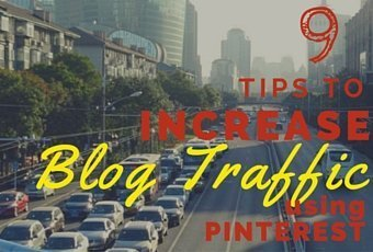 Top 9 Tips to Increase Blog Traffic with Pinterest