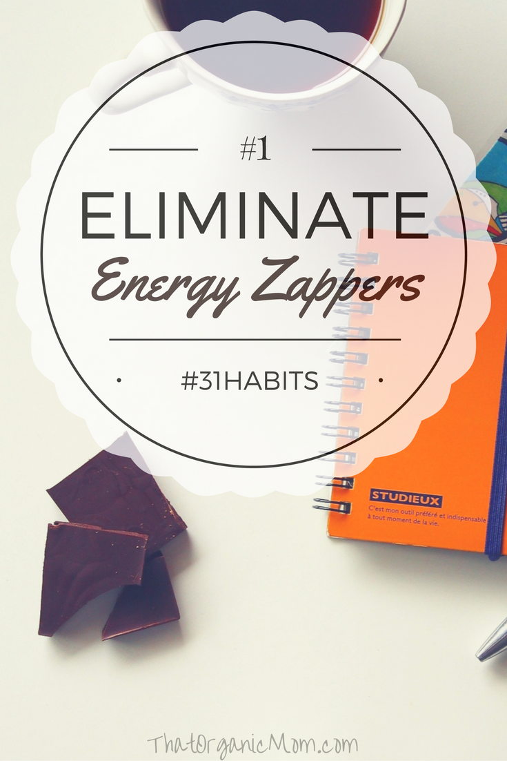 Habit #1 in my #31habits series: Eliminate Energy Zappers... Join me!