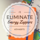 Habit #1 Make it your Mission to Eliminate Energy Zappers 6