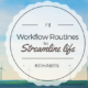 Habit #4 Create workflow routines that will streamline your life 4