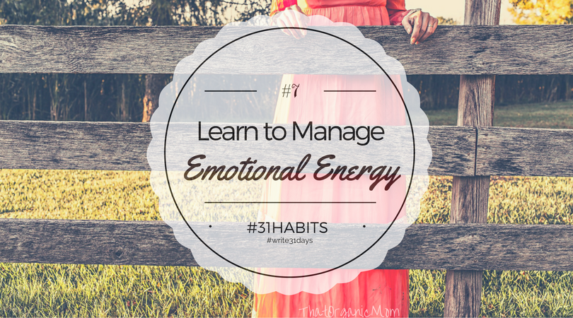 Habit #7 Emotions are a form of energy, learn how to manage yours