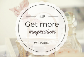 Habit #19 Get more magnesium in your life 2