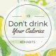 Habit #5 Avoid Drinking Calories for a Healthier Waistline