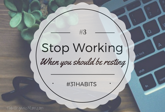 Stop working when you should be resting! Habit #3 #31habits #write31days