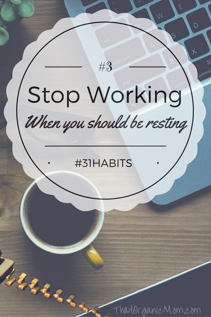 Stop working when you should be resting