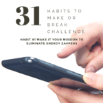 Habit #1 Make it your Mission to Eliminate Energy Zappers 3