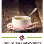 Habit #17 Add a cup of collagen rich bone broth daily 1