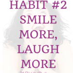 Habit #2 Smile More, Laugh More