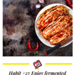 Habit #27 Learn to enjoy fermented foods and consume regularly 1