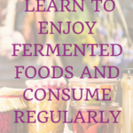 Habit #27 Learn to enjoy fermented foods and consume regularly 4