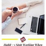 Habit #3 Stop Working When You Should Be Resting 3