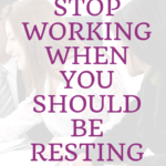 Habit #3 Stop Working When You Should Be Resting 4