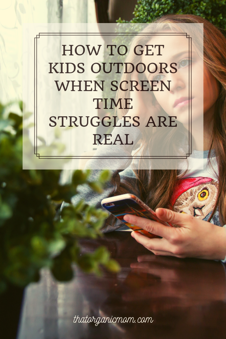How to get kids outdoors when screen time struggles are REAL 4