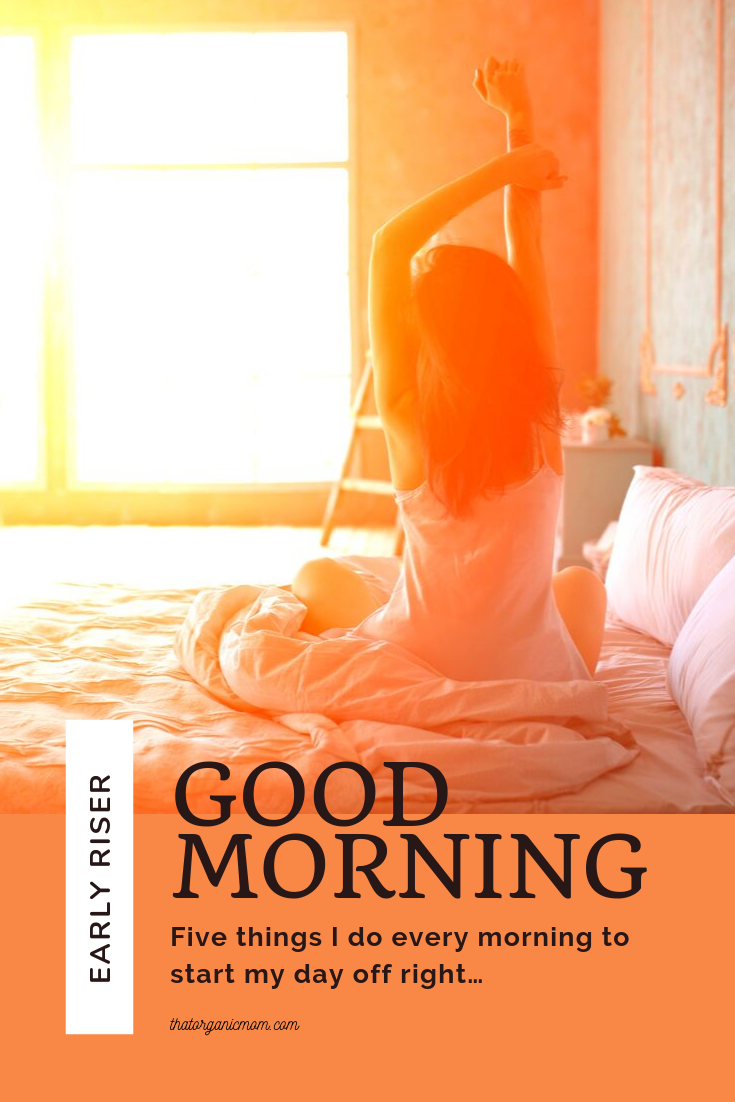 Five things I do every morning to start my day off right... 1