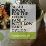 Sushi Bowls for the entire family with low carb option! 3
