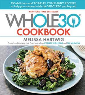 The Whole 30 Cookbook