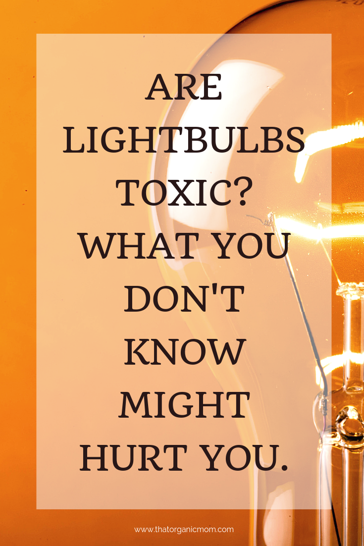 Could your lightbulb be toxic? What you don't know might hurt you 1