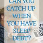 """Can you """"catch up"""" when you have sleep debt? 8"""