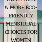 Healthier menstrual choices for you and the environment 5