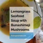 Lemongrass Seafood Soup with Bunashimeji Mushrooms 2