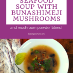 Lemongrass Seafood Soup with Bunashimeji Mushrooms 4