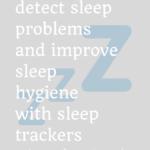 How to detect sleep problems and improve sleep hygiene with sleep trackers 4
