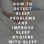 How to detect sleep problems and improve sleep hygiene with sleep trackers 6