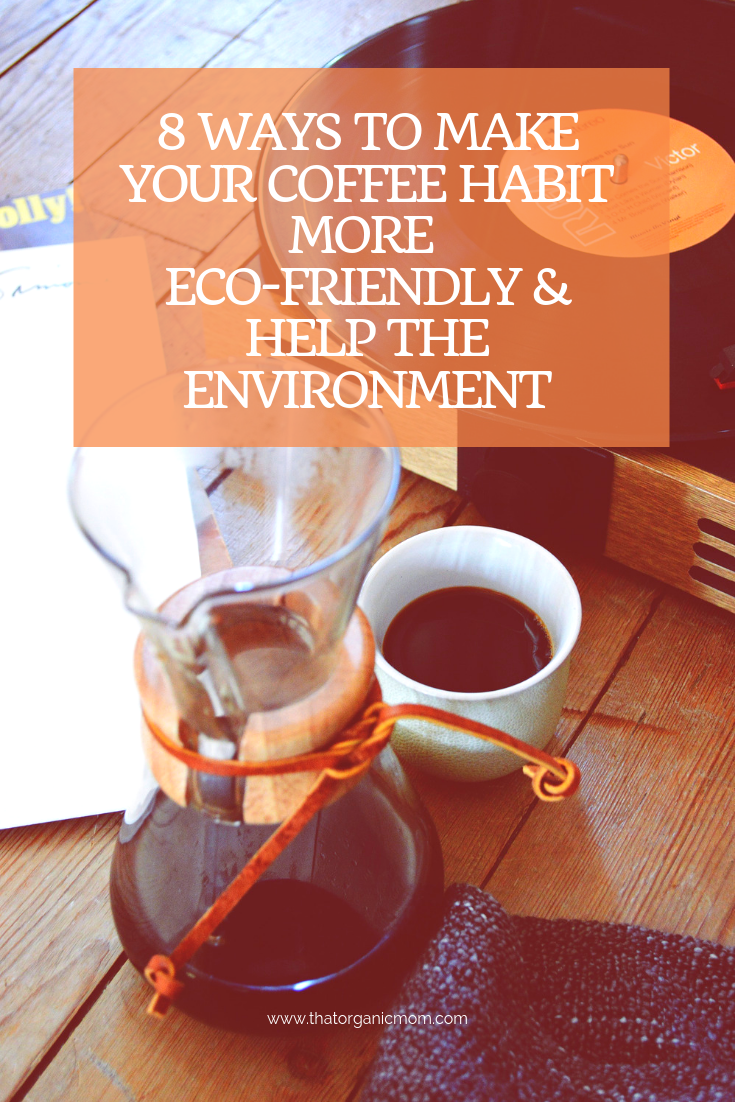 Eight Ways to Make Your Coffee Habit More Eco-Friendly and Help the Environment 1