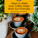 Eight Ways to Make Your Coffee Habit More Eco-Friendly and Help the Environment 2