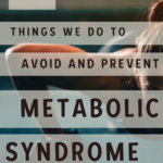 14 Things We Do to Lower the Risk of Metabolic Syndrome 4