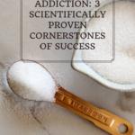 Beating Sugar Addiction: 3 Scientifically Proven Cornerstones of Success