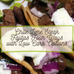 Chile Lime Steak Fajitas Four Ways with Low Carb Options 4