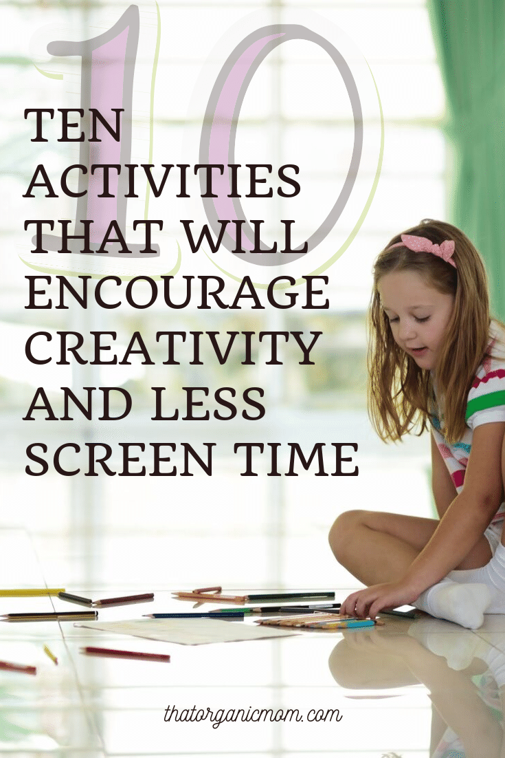 Ten Activities that will Encourage Creativity and Less Screen Time