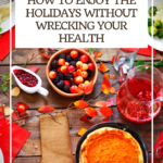 How to Enjoy the Holidays Without Wrecking Your Health 3