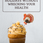 How to Enjoy the Holidays Without Wrecking Your Health 6