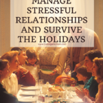 How to Manage Stressful Relationships and Survive the Holidays 5