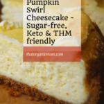Low Carb Pumpkin Swirl Cheesecake - Sugar-free, Keto & THM friendly 1