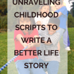 Unraveling Childhood Scripts to Write a Better Life Story