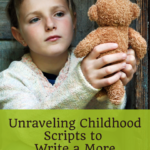 Unraveling Childhood Scripts to Write a Better Life Story 3