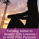 Turning Ashes to Beauty: Life Lessons to Help Find Purpose, Prosperity, and Happiness 3