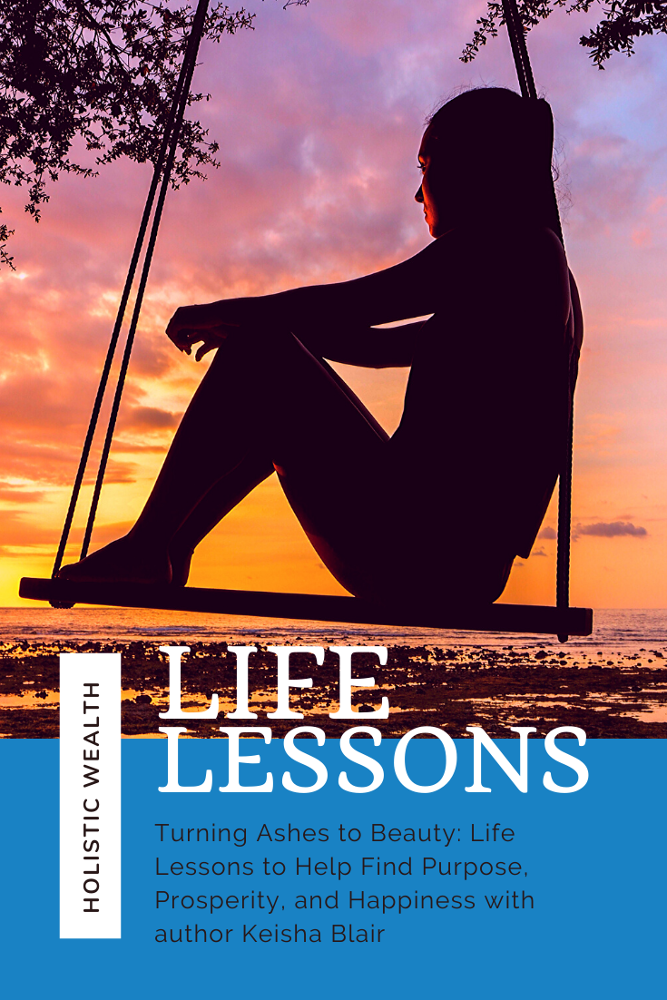 Turning Ashes to Beauty: Life Lessons to Help Find Purpose, Prosperity, and Happiness 4