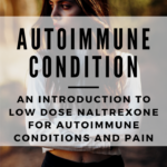 An Introduction to Low Dose Naltrexone for Autoimmune Conditions and Pain 1