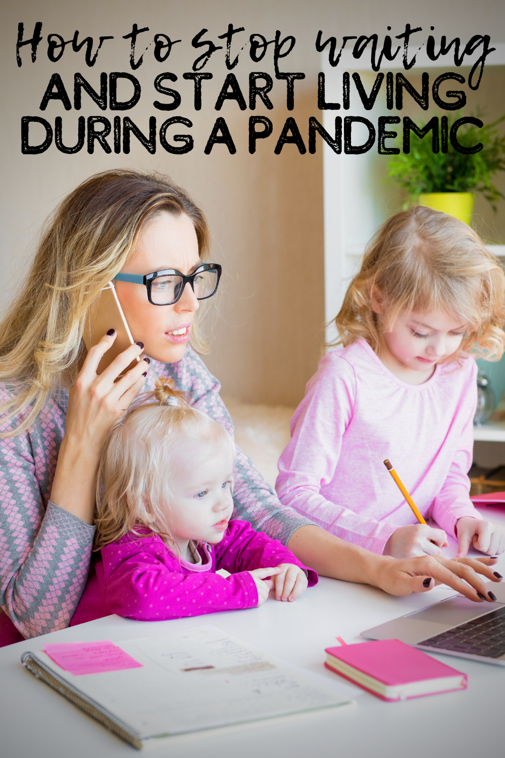 How to stop waiting and keep living (and thriving) during a pandemic 3