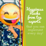 Happiness Hacks from Top Experts Plus Cheat Sheet 4